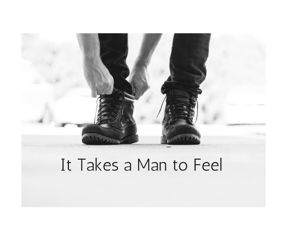 It Takes a Man to Feel